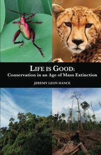 Life Is Good: Conservation in an Age of Mass Extinction