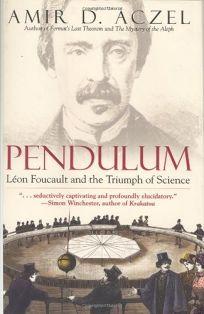 PENDULUM: Léon Foucault and the Triumph of Science