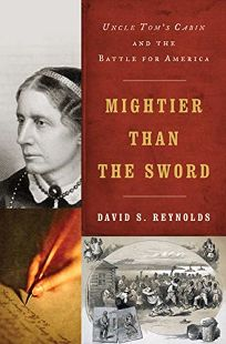 Mightier than the Sword: Uncle Toms Cabin and the Battle for America