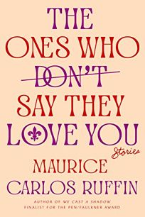 The Ones Who Don't Say They Love You: Stories