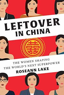 Leftover in China: The Women Shaping the World's Next Superpower