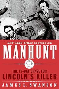 Manhunt: The Twelve-Day Chase for Lincolns Killer
