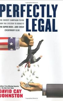 PERFECTLY LEGAL: The Covert Campaign to Rig Our Tax System to Benefit the Super Rich—and Cheat Everybody Else