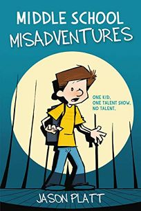Children's Book Review: Middle School Misadventures by Jason Platt. Little, Brown, $24.99 (232p) ISBN 978-0-316-41686-3
