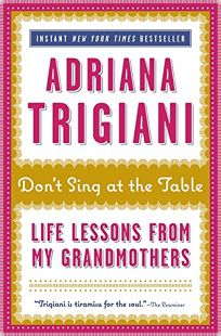 Dont Sing at the Table: Life Lessons from My Grandmothers