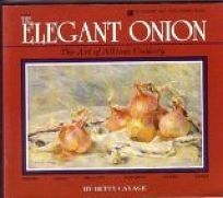 The Elegant Onion: The Art of Allium Cookery