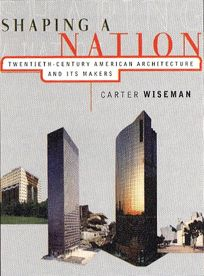 Shaping a Nation: Twentieth-Century American Architecture and Its Makers