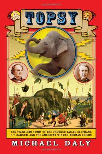 Topsy: The Startling Story of the Crooked Tailed Elephant