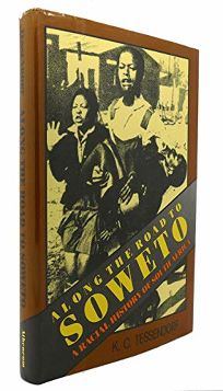 Along the Road to Soweto: A Racial History of South Africa