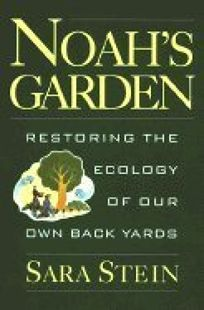 Noahs Garden: Restoring the Ecology of Our Own Backyards