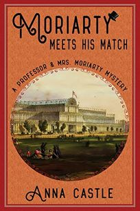 Moriarty Meets His Match: A Professor and Mrs. Moriarty Mystery