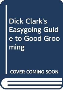Dick Clarks Easygoing Guide to Good Grooming