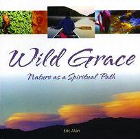 WILD GRACE: Nature as a Spiritual Path