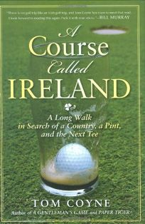 A Course Called Ireland: A Long Walk in Search of a Country