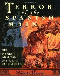 Terror of the Spanish Main: Sir Henry Morgan and His Buccaneers