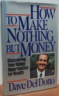 How to Make Nothing But Money: Discovering Your Hidden Opportunities for Wealth