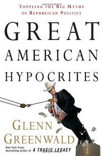 Great American Hypocrites: Toppling All of the Great Myths of the Republican Party