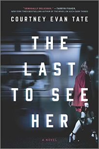 Mystery/Thriller Book Review: The Last to See Her by Courtney Evan Tate. Mira, $17.99 trade paper (384p) ISBN 978-0-7783-0941-3