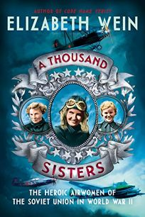 A Thousand Sisters The Heroic Airwomen Of Soviet Union In World War II