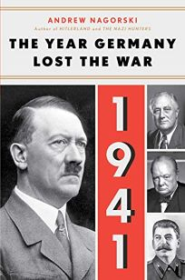 Nonfiction Book Review: 1941: The Year Germany Lost the War by Andrew Nagorski. Simon Schuster, $30 (400p) ISBN 978-1-5011-8111-5