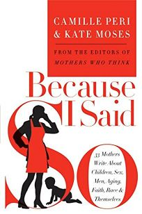 BECAUSE I SAID SO: 33 Mothers Write About Children