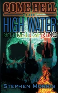 Come Hell Or High Water Part 1: Wellspring