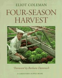 The New Organic Growers Four-Season Harvest: How to Harvest Fresh Organic Vegetables from Your Home Garden All Year Long