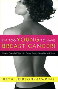 Im Too Young to Have Breast Cancer!: Regain Control of Your Life