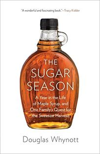 The Sugar Season: A Year in the Life of Maple Syrup%E2%80%94and One Familys Quest for the Sweetest Harvest