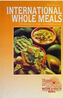 International Whole Meals: International Cuisines-The Whole Food Way