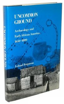 Uncommon Ground: Archaeology and Early African America