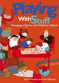 Playing with Stuff: Outrageous Games with Ordinary Objects