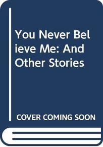 You Never Believe Me: And Other Stories