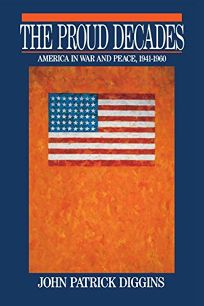 The Proud Decades: America in War and Peace