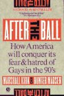 After the Ball: How America Will Conquer Its Fear and Hatred of Gays in The90s