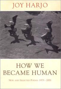 HOW WE BECAME HUMAN: New and Selected Poems: 1975–2001