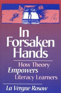 In Forsaken Hands: How Theory Empowers Literacy Learners