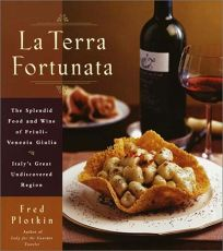 La Terra Fortunata: The Splendid Food and Wine of Friuli Venezia-Giulia