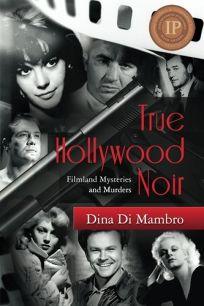 True Hollywood Noir: Filmland Mysteries and Murders