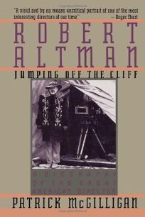 Robert Altman: Jumping Off the Cliff: A Biography of the Great American Director