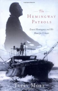 The Hemingway Patrols: Ernest Hemingway and His Hunt for U-boats Aboard the Pilar