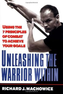 Unleashing the Warrior Within: Using the 7 Principles of Combat to Achieve Your Goals