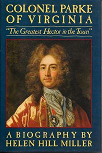 Colonel Parke of Virginia: The Greatest Hector in the Town: A Biography