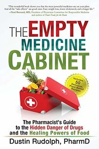 The Empty Medicine Cabinet: The Pharmacist's Guide to the Hidden Dangers of Drugs and the Healing Powers of Food