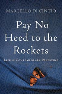 Pay No Heed to the Rockets: Life in Contemporary Palestine