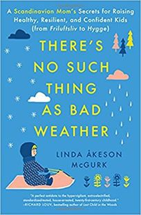 There's No Such Thing as Bad Weather: A Scandinavian Mom's Secrets for Raising Healthy