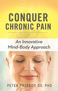 Conquer Chronic Pain: An Innovative Mind-Body Approach