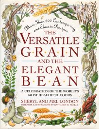 The Versatile Grain and the Elegant Bean: A Celebration of the Worlds Most Healthful Foods