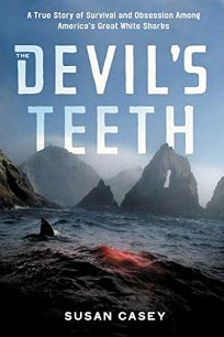 The Devils Teeth: A True Story of Survival and Obsession Among Americas Great White Sharks