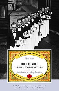 Fiction Book Review: HIGH BONNET: A Novel of Epicurean Adventures by Idwal Jones, Author, Ruth Reichl, Editor, Anthony Bourdain, Introduction by . Modern Library $12.95 (160p) ISBN 978-0-375-75756-3